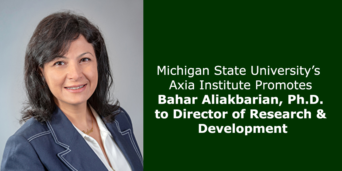 Michigan State University's Axia Institute Promotes Bahar Aliakbarian, Ph.D. to Director of Research & Development